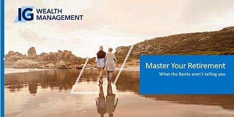 Mastering Your Retirement - What the Banks aren't telling you. tickets