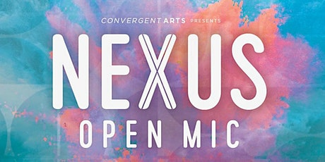 Convergent Arts presents: NEXUS open mic tickets