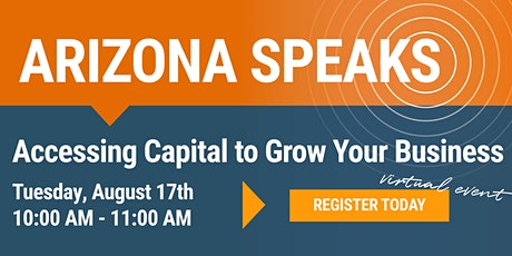 Arizona Speaks: Accessing Capital to Grow Your Business tickets
