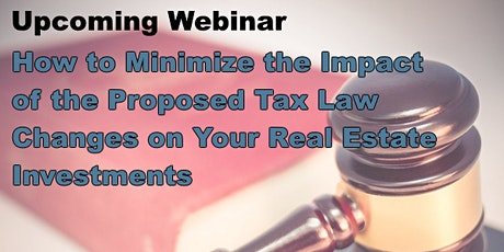 The Proposed Tax Law Changes and How to Minimize their Impact on Your Real tickets
