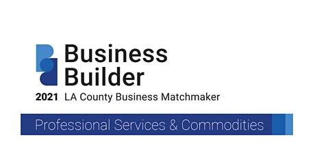 2021 Business Builder Expo: Matchmaking for Professional Svcs & Commodities tickets
