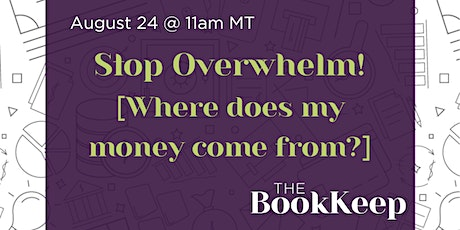 Stop Overwhelm!  Where does my money come from? tickets