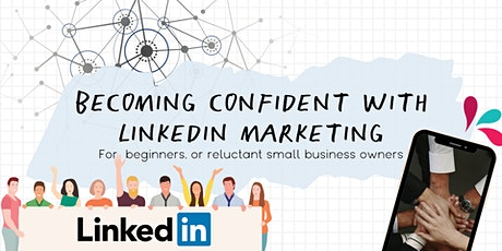 Becoming Confident with LinkedIn Marketing [AUGUST 2021] tickets