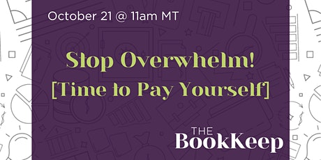 Stop Overwhelm! Time to Pay Yourself tickets