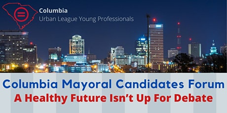 Columbia Mayoral Candidates Forum: A Healthy Future Isn't Up For Debate! tickets