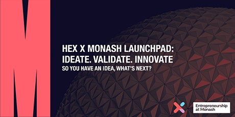 HEX x Monash Launchpad: Ideate. Validate. Innovate. tickets