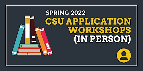 CSU Spring 2022 Application Workshops (IN PERSON) tickets