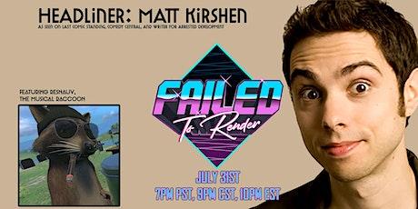 Failed To Render Comedy Show w/Headliner Matt Kirshen featuring Resnauv tickets