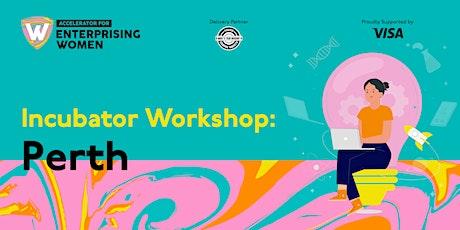 Incubator Workshop | Accelerator for Enterprising Women  | Perth tickets