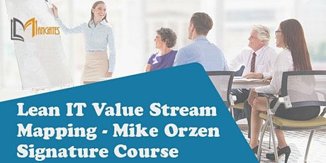 Lean IT Value Stream Mapping-Mike Orzen Signature Course 2 Days in Geneva billets