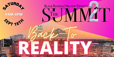 """Black Business Orlando Presents: THE SUMMIT 2  """"Back to Reality"""" tickets"""
