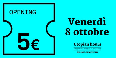 Utopian Hours  Opening - Venerdì 8 ottobre (14.00-16.00) biglietti