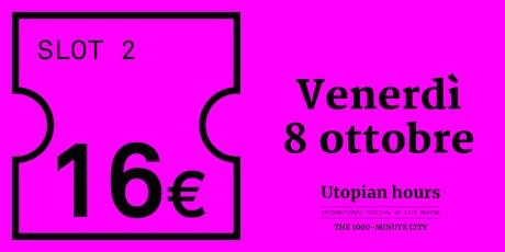 Utopian Hours Slot #2 - Venerdì 8 ottobre (16.30-20.30) biglietti