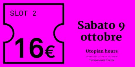 Utopian Hours Slot #2 - Sabato 9 ottobre (16.30-20.30) biglietti