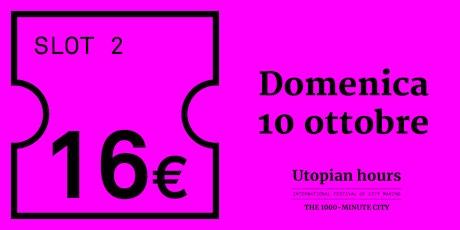 Utopian Hours Slot #2 - Domenica 10 ottobre (16.30-20.30) biglietti