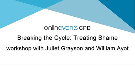 Breaking the Cycle: Treating Shame - Juliet Grayson and William Ayot tickets