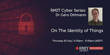 RMIT Cyber Series: On the Identity of Things - Dr Gero Dittmann tickets