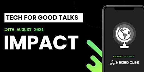 Tech For Good Talks: Impact tickets