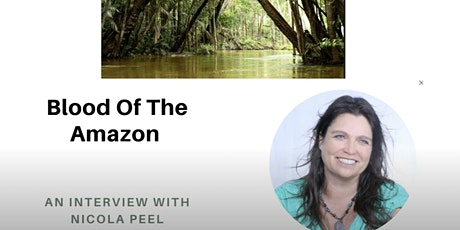Blood Of The Amazon - An Interview With Nicola Peel tickets