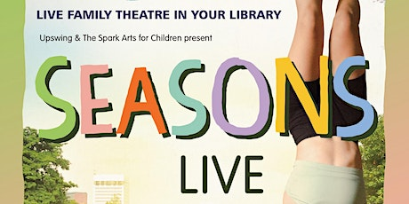 Seasons - Live family theatre by Upswing and The Spark Arts for Children tickets