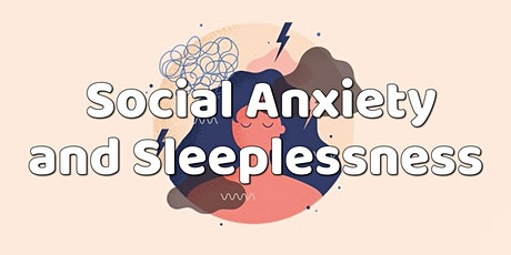 Social Anxiety and Sleeplessness - strategies for stress reduction and calm tickets