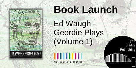 Book Launch | Ed Waugh - Geordie Plays | Author talks at 3pm & 6pm tickets
