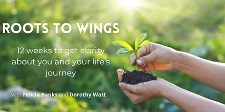 ROOTS TO WINGS: 12 weeks to get clarity about you and your life's journey tickets