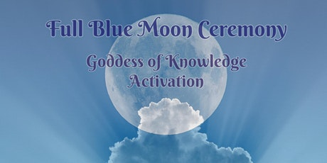 Full Blue Moon Ceremony    Goddess of Knowledge Activation tickets
