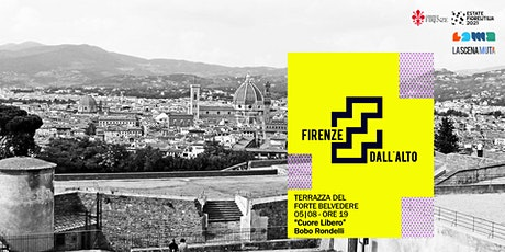 """Firenze dall'alto """"Cuore Libero"""",  Bobo Rondelli – Sulla terrazza del Forte biglietti"""