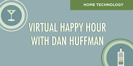 Virtual Happy Hour: Home Technology with Dan Huffman tickets