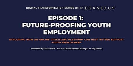 Future Proofing Youth Employment - Meganexus Digital Transformation Series tickets