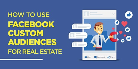 How to Use Facebook Custom Audiences for Real Estate tickets