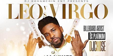 Leo vs Virgo all white.. featuring djchose billboard artist 8x platinum.. tickets