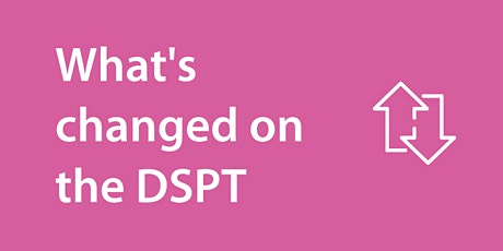 DSPT - What's Changed Webinar tickets