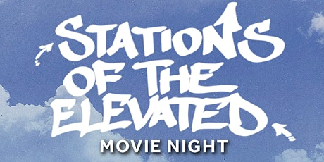 Movie Night! Film Screening: Stations of the Elevated hosted by BLADE! tickets
