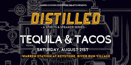 Distilled Spirits and Speaker Series:  Tequila & Tacos, August 21st tickets