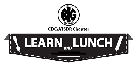 BIG CDC ATSDR Chapter's  Learn and Lunch event tickets