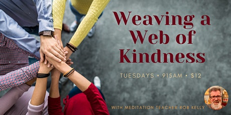 Tuesday Morning Meditation – Weaving a Web of Kindness tickets