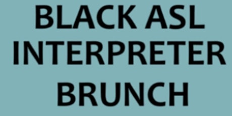 Black ASL Interpreter Brunch tickets