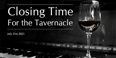 Closing Time for the Tavernacle tickets