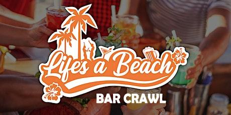 Life's A Beach Bar Crawl tickets