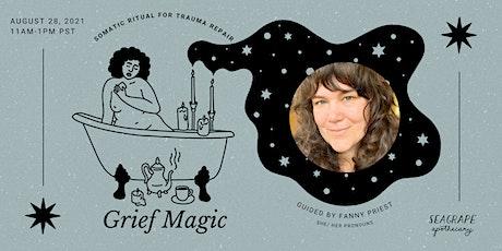 Grief Magic: Somatic Ritual for Trauma Repair tickets