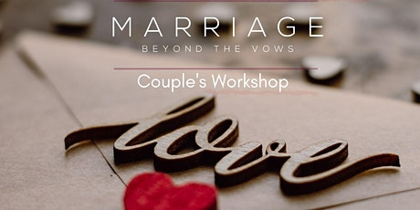 Marriage Beyond the Vows - Renewed Love Couple's Workshop tickets