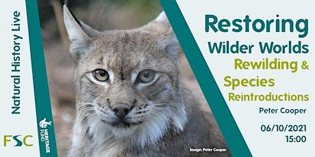Restoring Wilder Worlds: Rewilding and Species Reintroductions (Natural His tickets