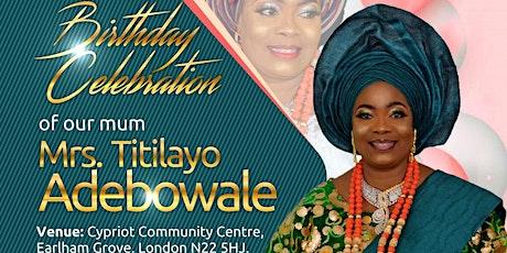 Mrs Titilayo Adebowale's Birthday Celebrations tickets