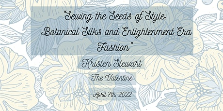 Sewing the Seeds of Style: Botanical Silks and Enlightenment Era Fashion tickets