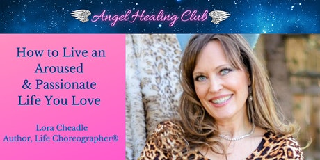 How to Live an Aroused & Passionate Life You Love - Lora Cheadle tickets