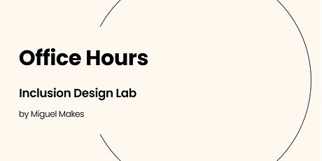 Office Hours (Inclusion Design Lab by Miguel Makes) tickets