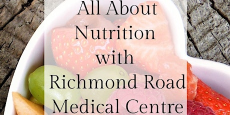 All About Nutrition With Richmond Road Medical Centre tickets