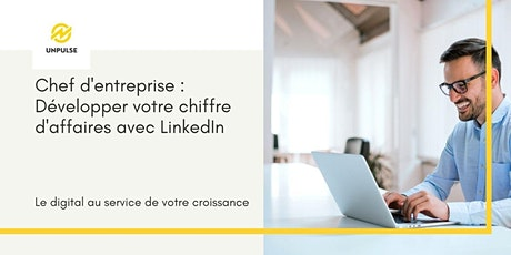 Chef d'entreprise : Développez votre chiffre d'affaires avec LinkedIn billets